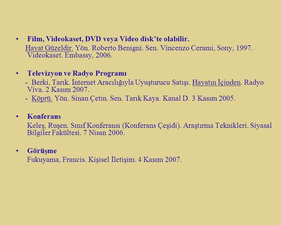 Film, Videokaset, DVD veya Video disk'te olabilir. Hayat Güzeldir. Yön. Roberto Benigni. Sen. Vincenzo Cerami, Sony, 1997. Videokaset. Embassy, 2006.