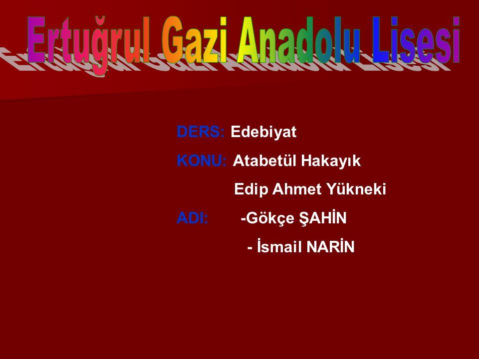 DERS: Edebiyat KONU: Atabetül Hakayık Edip Ahmet Yükneki ADI: -Gökçe ŞAHİN - İsmail NARİN