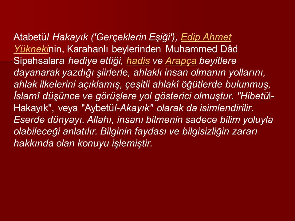 Atabetül Hakayık ('Gerçeklerin Eşiği'), Edip Ahmet Yüknekinin, Karahanlı beylerinden Muhammed Dâd Sipehsalara hediye ettiği, hadis ve Arapça beyitlere