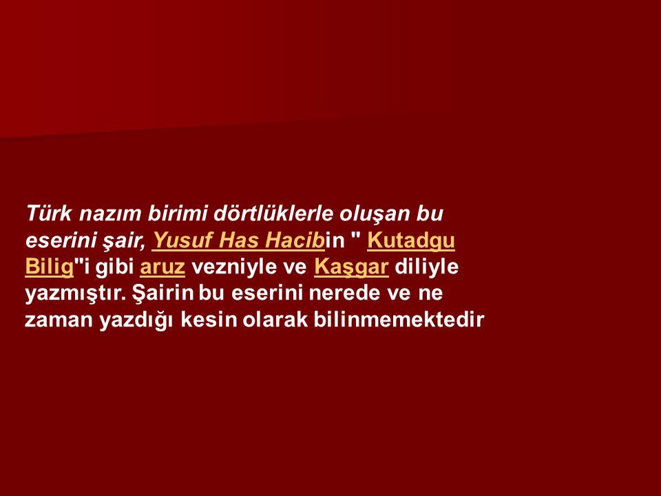 Türk nazım birimi dörtlüklerle oluşan bu eserini şair, Yusuf Has Hacibin