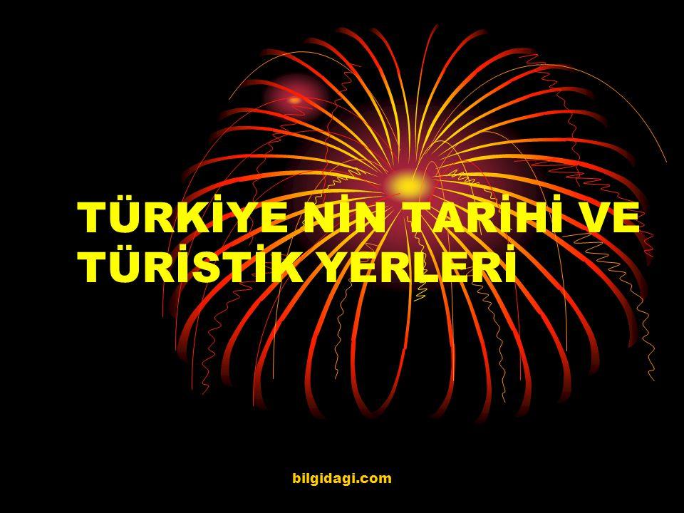 TÜRKİYE NİN TARİHİ VE TÜRİSTİK YERLERİ bilgidagi.com