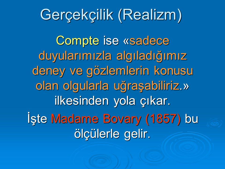 Gerçekçilik (Realizm) Compte ise «sadece duyularımızla algıladığımız deney ve gözlemlerin konusu olan olgularla uğraşabiliriz.» ilkesinden yola çıkar.