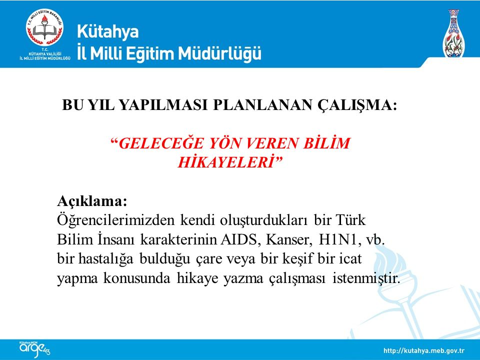 """BU YIL YAPILMASI PLANLANAN ÇALIŞMA: """"GELECEĞE YÖN VEREN BİLİM HİKAYELERİ"""" Açıklama: Öğrencilerimizden kendi oluşturdukları bir Türk Bilim İnsanı karak"""