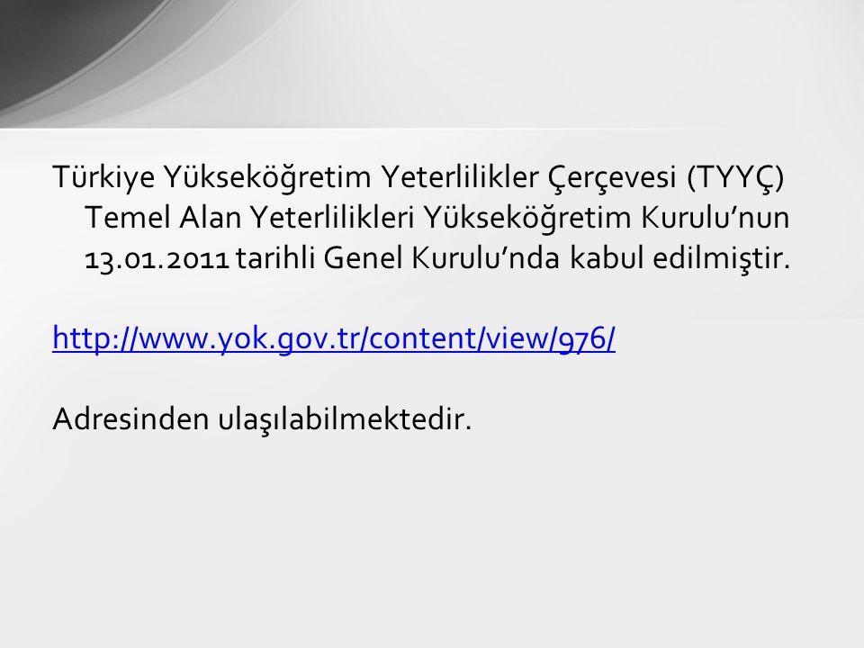 Türkiye Yükseköğretim Yeterlilikler Çerçevesi (TYYÇ) Temel Alan Yeterlilikleri Yükseköğretim Kurulu'nun 13.01.2011 tarihli Genel Kurulu'nda kabul edil