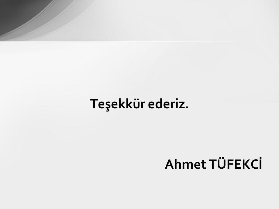 Teşekkür ederiz. Ahmet TÜFEKCİ