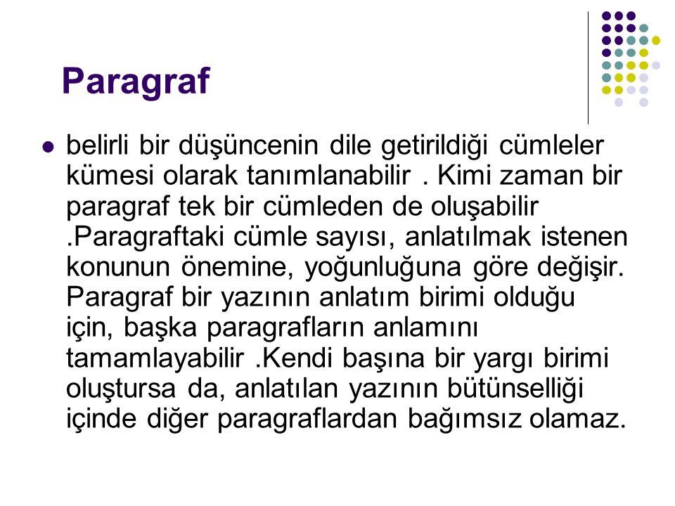 Paragraf belirli bir düşüncenin dile getirildiği cümleler kümesi olarak tanımlanabilir. Kimi zaman bir paragraf tek bir cümleden de oluşabilir.Paragra