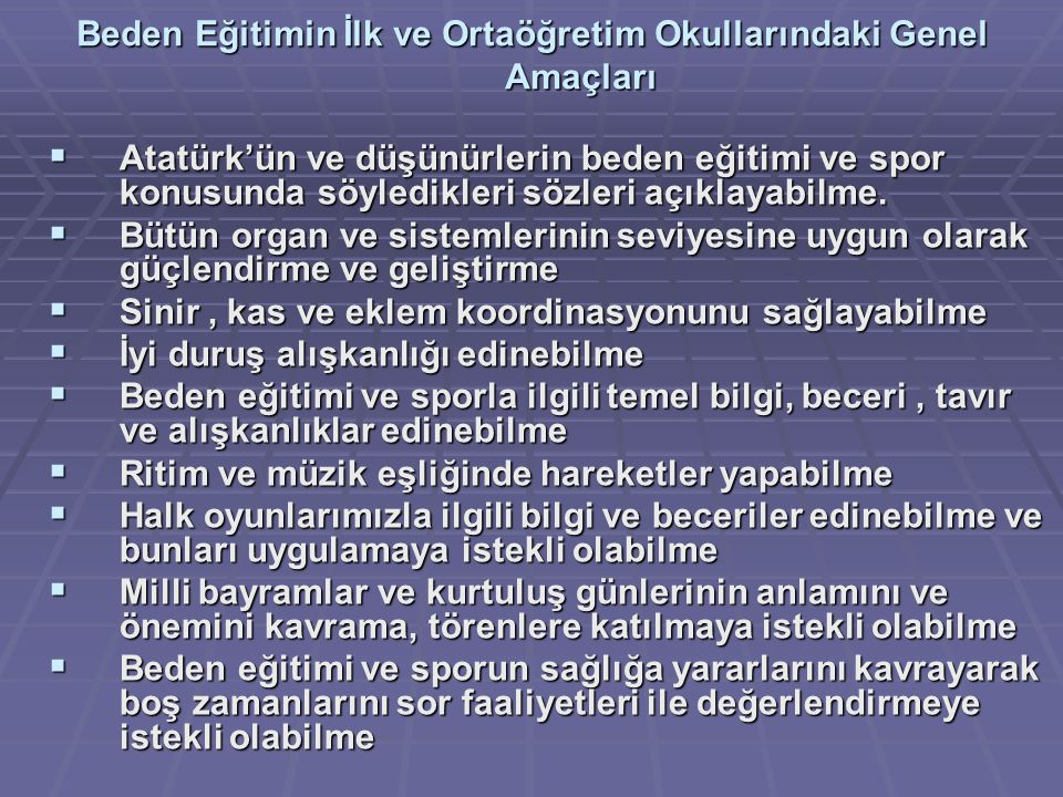 Beden Eğitimin İlk ve Ortaöğretim Okullarındaki Genel Amaçları  Atatürk'ün ve düşünürlerin beden eğitimi ve spor konusunda söyledikleri sözleri açıkl