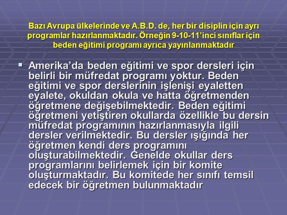 Bazı Avrupa ülkelerinde ve A.B.D. de, her bir disiplin için ayrı programlar hazırlanmaktadır. Örneğin 9-10-11'inci sınıflar için beden eğitimi program
