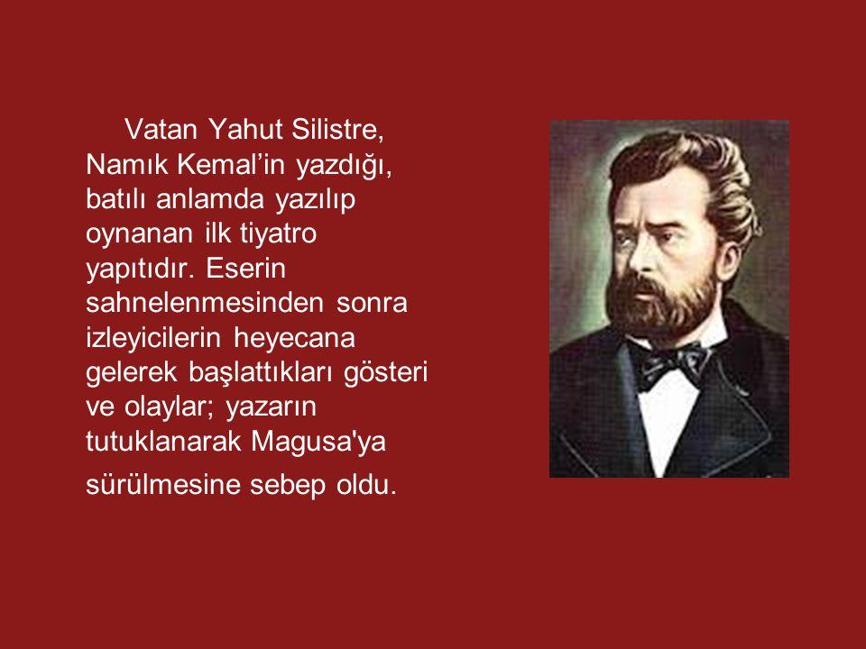Vatan Yahut Silistre, Namık Kemal'in yazdığı, batılı anlamda yazılıp oynanan ilk tiyatro yapıtıdır. Eserin sahnelenmesinden sonra izleyicilerin heyeca