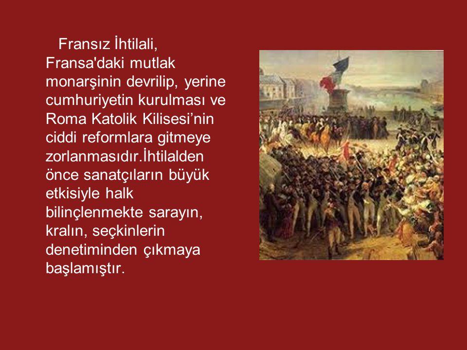Fransız İhtilali, Fransa'daki mutlak monarşinin devrilip, yerine cumhuriyetin kurulması ve Roma Katolik Kilisesi'nin ciddi reformlara gitmeye zorlanma