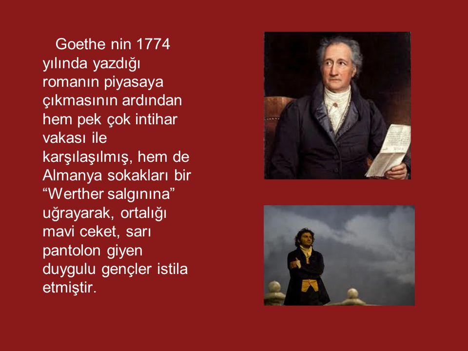"""Goethe nin 1774 yılında yazdığı romanın piyasaya çıkmasının ardından hem pek çok intihar vakası ile karşılaşılmış, hem de Almanya sokakları bir """"Werth"""