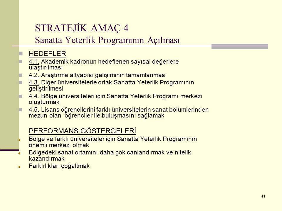 41 STRATEJİK AMAÇ 4 Sanatta Yeterlik Programının Açılması HEDEFLER 4.1. Akademik kadronun hedeflenen sayısal değerlere ulaştırılması 4.2. Araştırma al