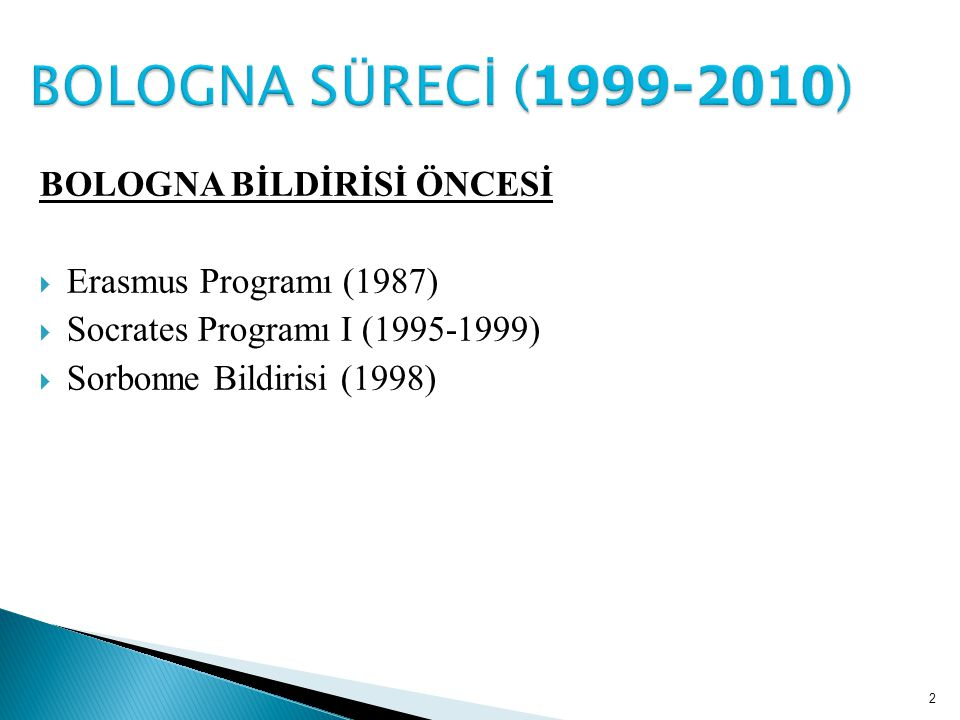 BOLOGNA BİLDİRİSİ ÖNCESİ  Erasmus Programı (1987)  Socrates Programı I (1995-1999)  Sorbonne Bildirisi (1998) 2