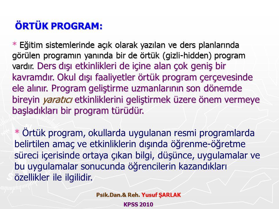 ÖRTÜK PROGRAM: ÖRTÜK PROGRAM: * Eğitim sistemlerinde açık olarak yazılan ve ders planlarında görülen programın yanında bir de örtük (gizli-hidden) program vardır.