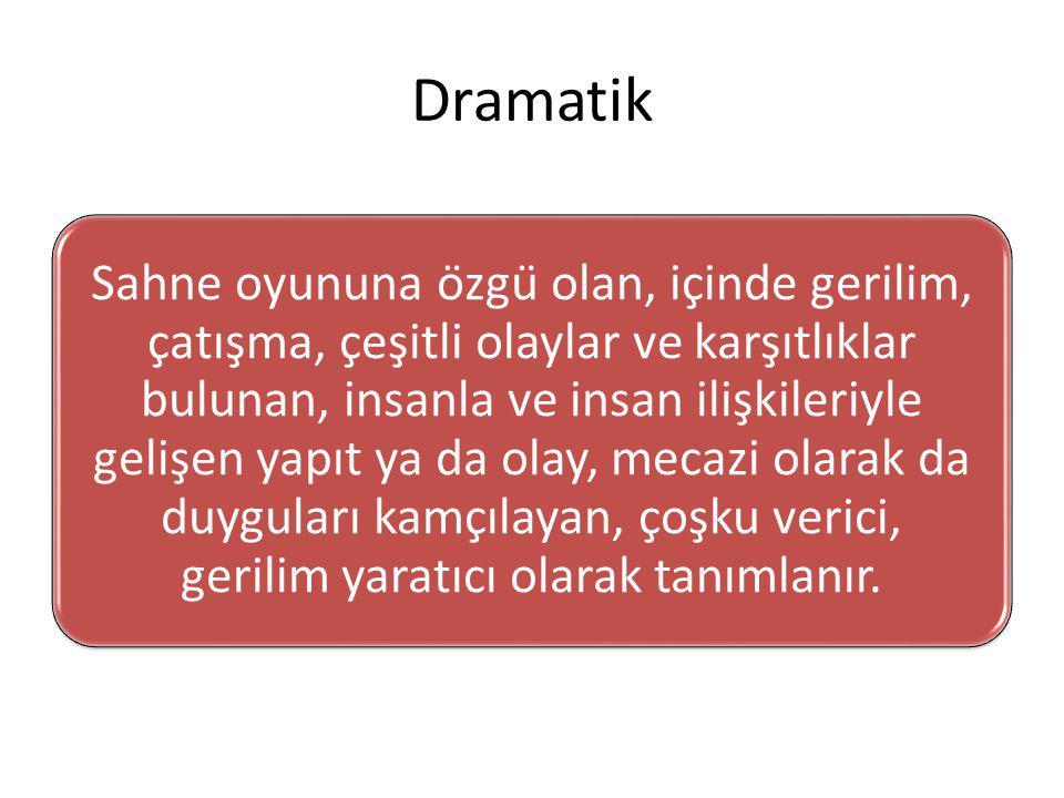 Dramada belirtilen çeşitli devinimler aynı zamanda çeşitli yarışmaları, çekişmeleri, çözülmesi gereken sorunları, gerilimleri içinde barındırır bunun adı dramatik ya da dramatik olandır.