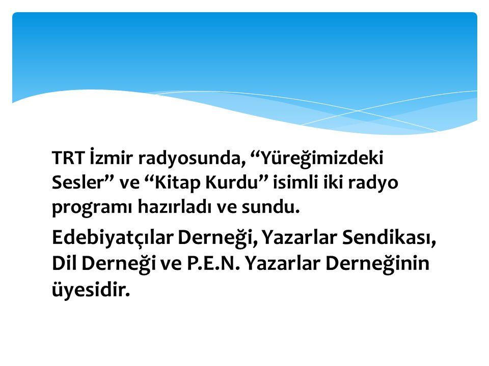 """TRT İzmir radyosunda, """"Yüreğimizdeki Sesler"""" ve """"Kitap Kurdu"""" isimli iki radyo programı hazırladı ve sundu. Edebiyatçılar Derneği, Yazarlar Sendikası,"""