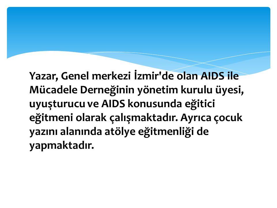 Yazar, Genel merkezi İzmir'de olan AIDS ile Mücadele Derneğinin yönetim kurulu üyesi, uyuşturucu ve AIDS konusunda eğitici eğitmeni olarak çalışmaktad