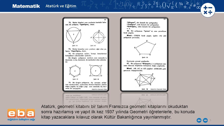 6 Bu 44 sayfalık yapıttaki boyut, uzay, yüzey, düzey, çap, yarıçap, kesek kesit, yay, çember, teğet, açı, açıortay, içters açı, dışters açı, taban, eğik, kırık, çekül, yatay, düşey, yöndeş, konum, üçgen, dörtgen, beşgen, köşegen, eşkenar, ikizkenar, paralelkenar, yanal, yamuk, artı, eksi, çarp, bölü, eşit, toplam, oran, orantı, türev, alan, varsayı, gerekçe gibi terimler Atatürk tarafından türetilmiştir.