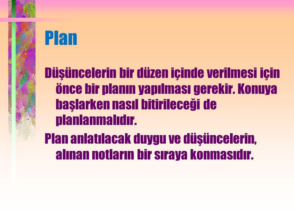 Plan Düşüncelerin bir düzen içinde verilmesi için önce bir planın yapılması gerekir.