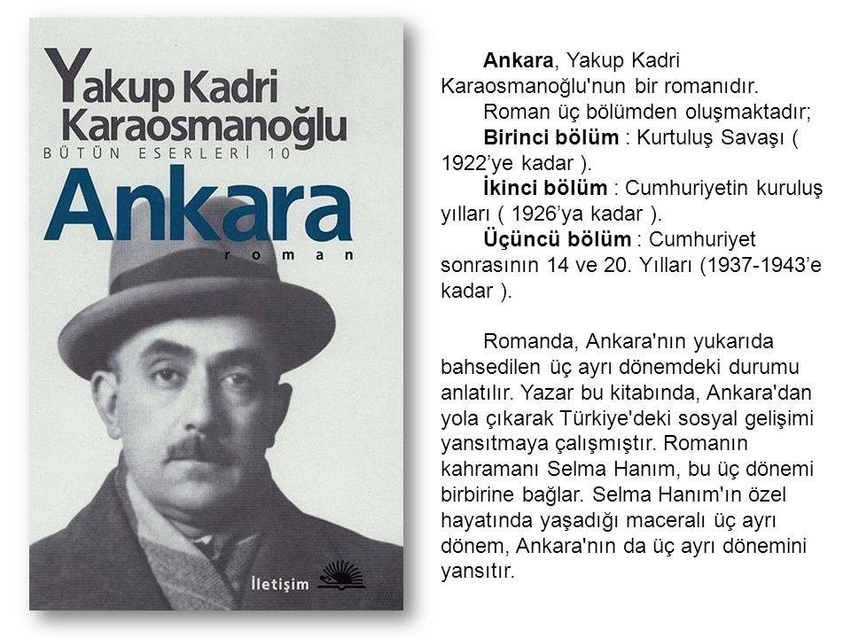 Ankara, Yakup Kadri Karaosmanoğlu'nun bir romanıdır. Roman üç bölümden oluşmaktadır; Birinci bölüm : Kurtuluş Savaşı ( 1922'ye kadar ). İkinci bölüm :