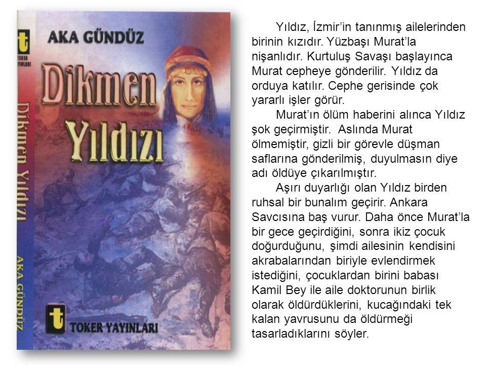 Yıldız, İzmir'in tanınmış ailelerinden birinin kızıdır. Yüzbaşı Murat'la nişanlıdır. Kurtuluş Savaşı başlayınca Murat cepheye gönderilir. Yıldız da or