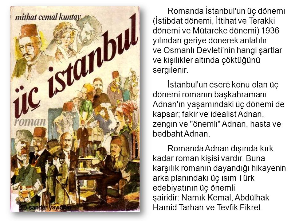 Romanda İstanbul'un üç dönemi (İstibdat dönemi, İttihat ve Terakki dönemi ve Mütareke dönemi) 1936 yılından geriye dönerek anlatılır ve Osmanlı Devlet