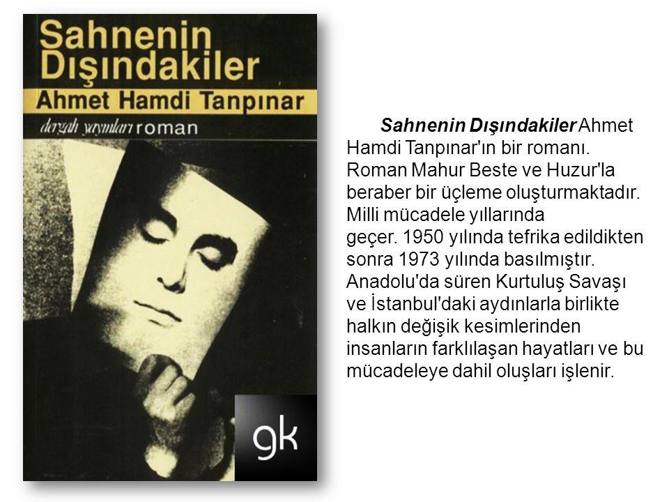 Sahnenin Dışındakiler Ahmet Hamdi Tanpınar'ın bir romanı. Roman Mahur Beste ve Huzur'la beraber bir üçleme oluşturmaktadır. Milli mücadele yıllarında