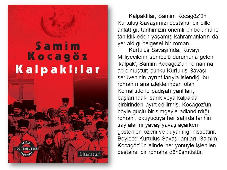 Kalpaklılar, Samim Kocagöz'ün Kurtuluş Savaşımızı destansı bir dille anlattığı, tarihimizin önemli bir bölümüne tanıklık eden yaşamış kahramanların da