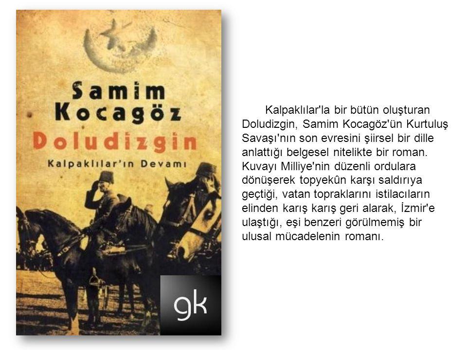 Kalpaklılar'la bir bütün oluşturan Doludizgin, Samim Kocagöz'ün Kurtuluş Savaşı'nın son evresini şiirsel bir dille anlattığı belgesel nitelikte bir ro
