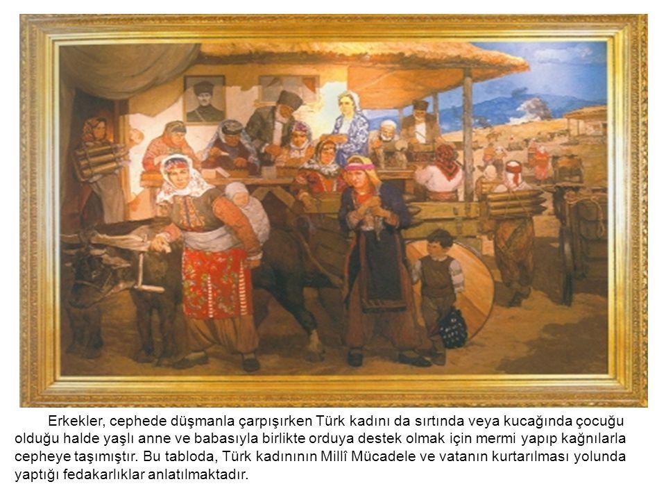 Erkekler, cephede düşmanla çarpışırken Türk kadını da sırtında veya kucağında çocuğu olduğu halde yaşlı anne ve babasıyla birlikte orduya destek olmak