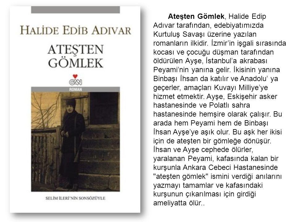 Ateşten Gömlek, Halide Edip Adıvar tarafından, edebiyatımızda Kurtuluş Savaşı üzerine yazılan romanların ilkidir. İzmir'in işgali sırasında kocası ve