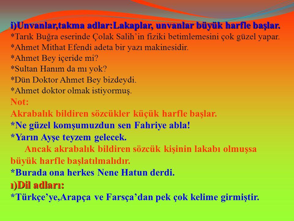 g)Kurum,kuruluş,örgüt,parti,dernek adları: *Sosyal Sigortalar Kurumu bugün zor durumdadır. *Cumhuriyet Halk Partisi,Atatürk tarafından kurulmuştur. h)