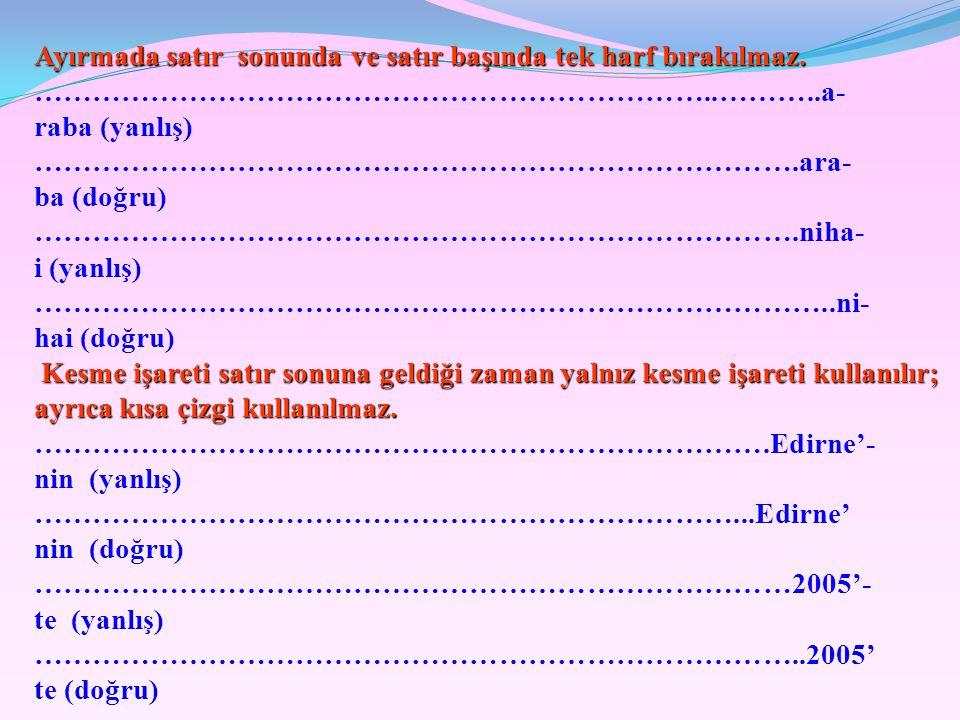 13)Satır Sonunda Kelimelerin Bölünmesi: Türkçe'de satır sonuna sığmayan kelimeler bölünebilir;fakat heceler bölünemez. …………………………………………………………………………gel