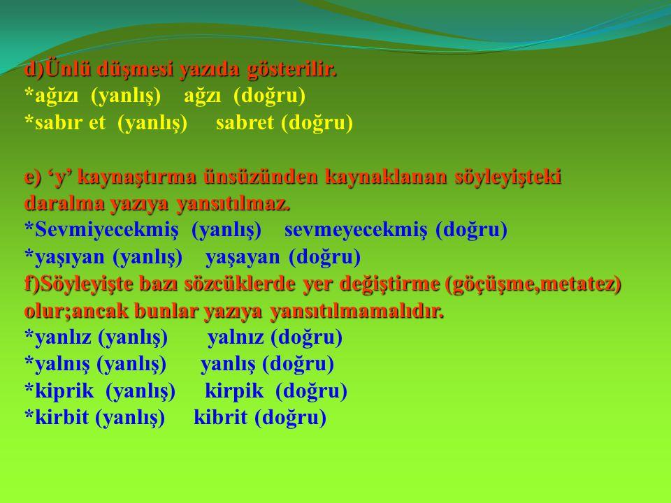 14)Ses Olaylarıyla İlgili Yazım Kuralları: a)Ünsüz değişimi (yumuşaması) yazıya yansıtılır; ancak özel isimlerin yumuşaması yazıya yansıtılmaz. *Kitap