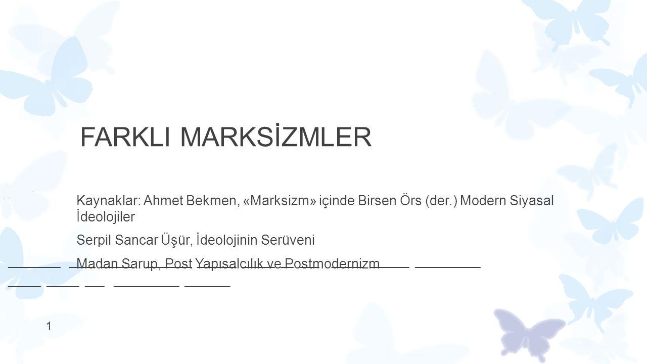 FARKLI MARKSİZMLER Kaynaklar: Ahmet Bekmen, «Marksizm» içinde Birsen Örs (der.) Modern Siyasal İdeolojiler Serpil Sancar Üşür, İdeolojinin Serüveni Ma