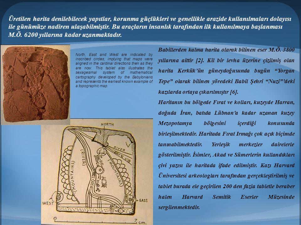 Babillerden kalma harita olarak bilinen eser M.Ö. 3800 yıllarına aittir [2]. Kil bir levha üzerine çizilmiş olan harita Kerkük'ün güneydoğusunda bugün