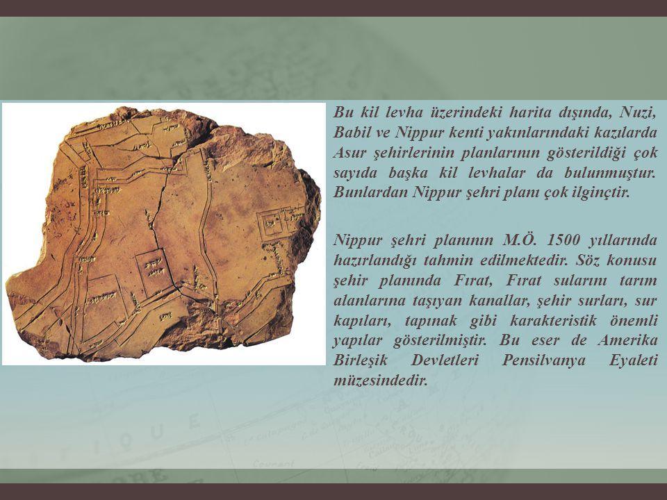 Bu kil levha üzerindeki harita dışında, Nuzi, Babil ve Nippur kenti yakınlarındaki kazılarda Asur şehirlerinin planlarının gösterildiği çok sayıda baş