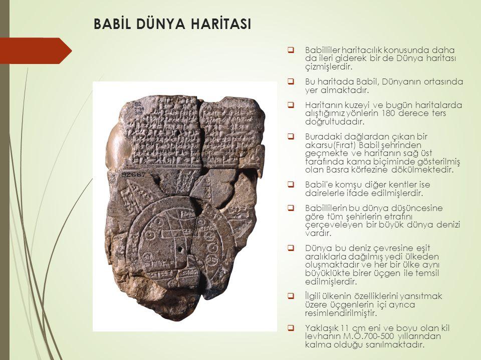 BABİL DÜNYA HARİTASI  Babilliler haritacılık konusunda daha da ileri giderek bir de Dünya haritası çizmişlerdir.  Bu haritada Babil, Dünyanın ortası