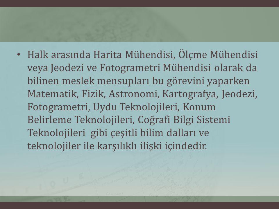 Halk arasında Harita Mühendisi, Ölçme Mühendisi veya Jeodezi ve Fotogrametri Mühendisi olarak da bilinen meslek mensupları bu görevini yaparken Matema