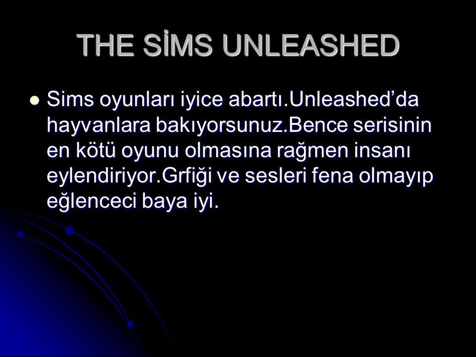 THE SİMS UNLEASHED Sims oyunları iyice abartı.Unleashed'da hayvanlara bakıyorsunuz.Bence serisinin en kötü oyunu olmasına rağmen insanı eylendiriyor.Grfiği ve sesleri fena olmayıp eğlenceci baya iyi.