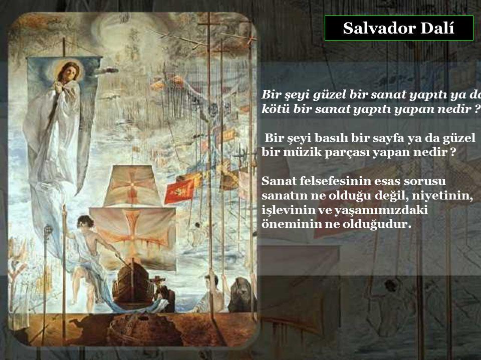 Salvador Dalí Bir şeyi güzel bir sanat yapıtı ya da kötü bir sanat yapıtı yapan nedir .