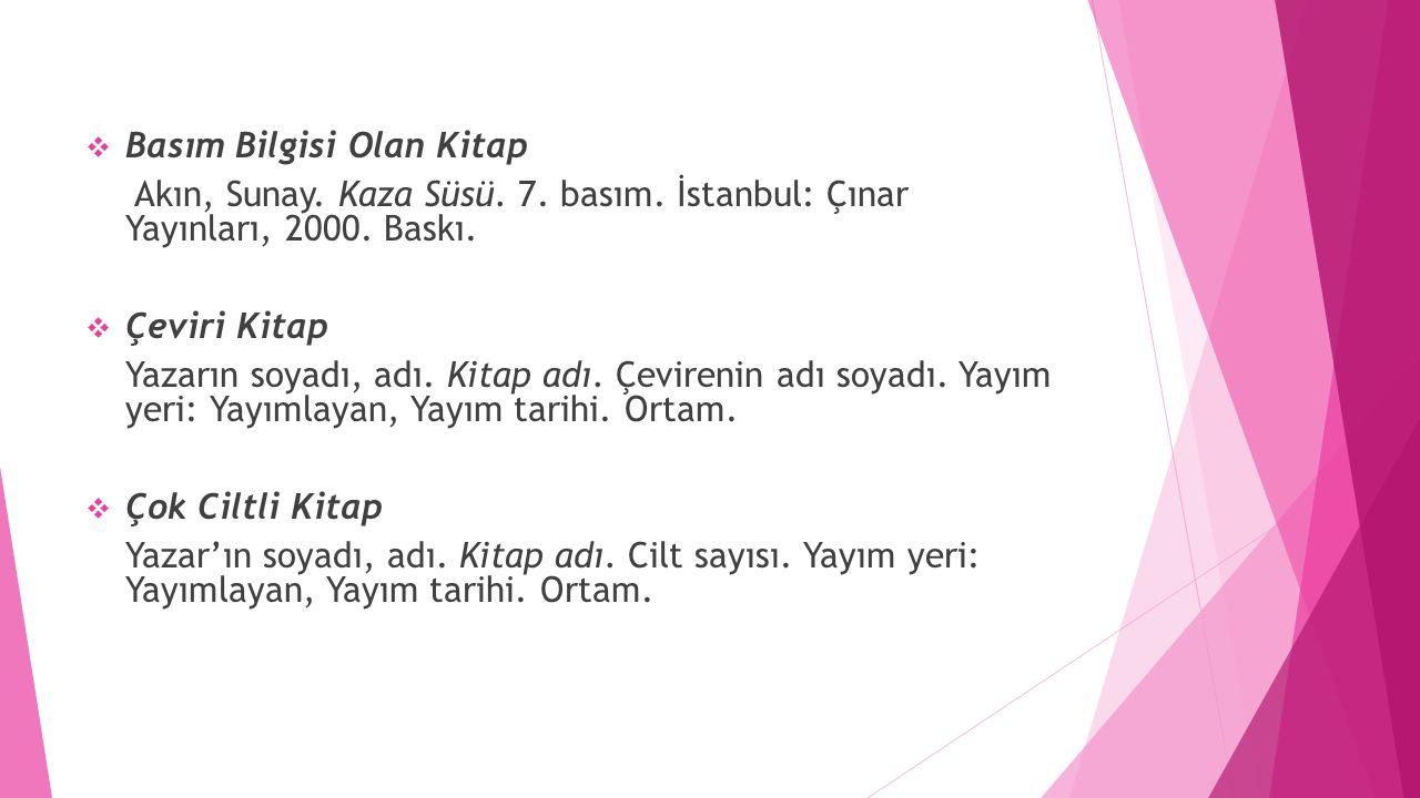  Basım Bilgisi Olan Kitap Akın, Sunay. Kaza Süsü. 7. basım. İstanbul: Çınar Yayınları, 2000. Baskı.  Çeviri Kitap Yazarın soyadı, adı. Kitap adı. Çe