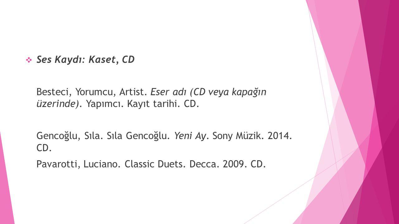  Ses Kaydı: Kaset, CD Besteci, Yorumcu, Artist. Eser adı (CD veya kapağın üzerinde). Yapımcı. Kayıt tarihi. CD. Gencoğlu, Sıla. Sıla Gencoğlu. Yeni A