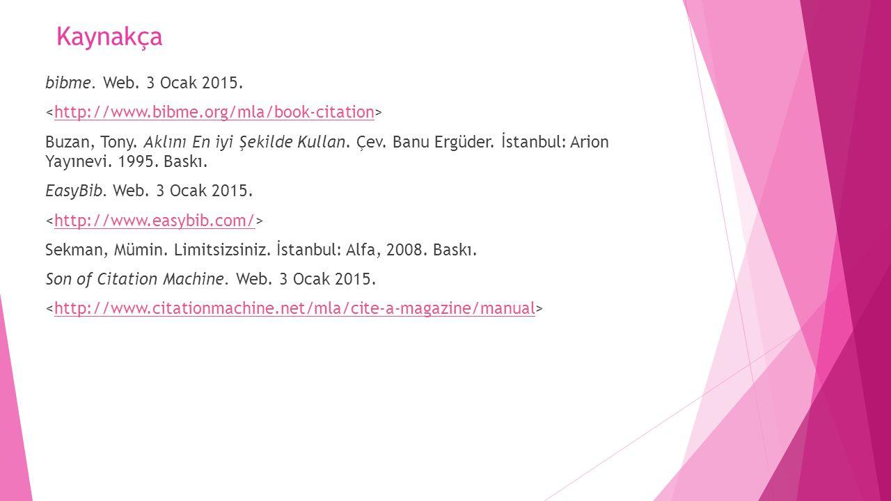 Kaynakça bibme. Web. 3 Ocak 2015. http://www.bibme.org/mla/book-citation Buzan, Tony. Aklını En iyi Şekilde Kullan. Çev. Banu Ergüder. İstanbul: Arion