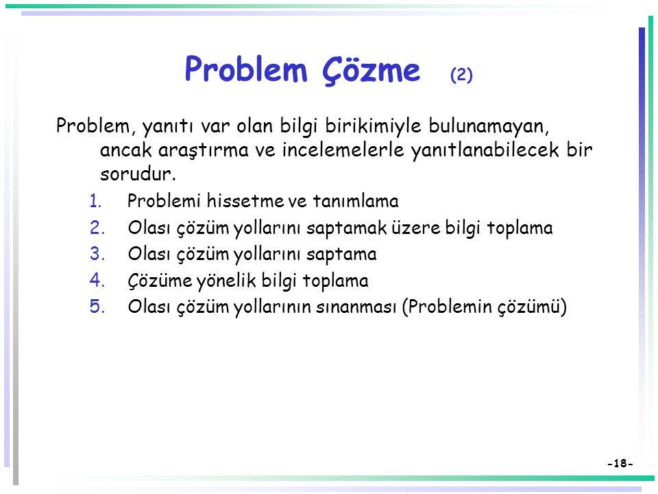 -17- Problem Çözme (1)  Problem çözme  kaynağını bilimsel yöntemden alan ve  öğrenenin bazı yeni durumlara çözüm üretmesi esasına dayanan bir yönte