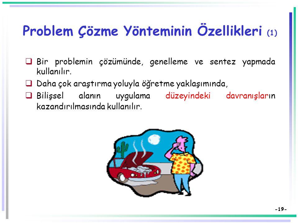 -18- Problem Çözme (2) Problem, yanıtı var olan bilgi birikimiyle bulunamayan, ancak araştırma ve incelemelerle yanıtlanabilecek bir sorudur. 1.Proble
