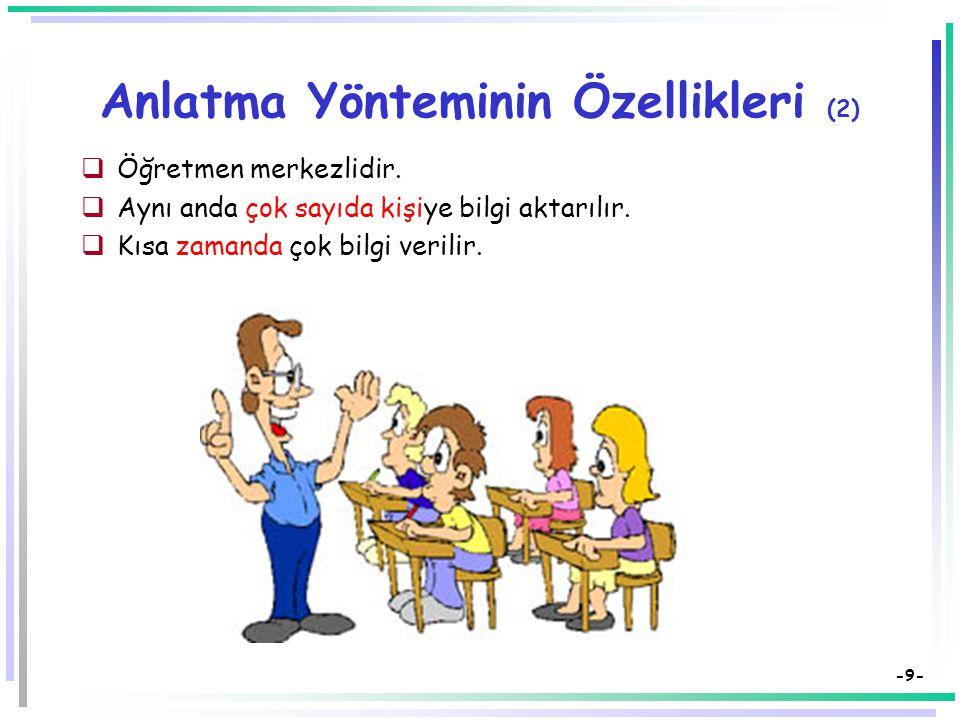 -8- Anlatma Yönteminin Özellikleri (1)  Geleneksel bir yöntemdir.  Öğretmenin bilgiyi aktarması s ö z konusudur  Öğretenden öğrenene yönelen bir bi