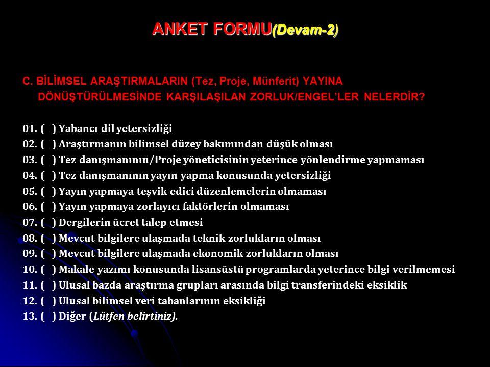 ANKET FORMU (Devam-2) C. BİLİMSEL ARAŞTIRMALARIN (Tez, Proje, Münferit) YAYINA DÖNÜŞTÜRÜLMESİNDE KARŞILAŞILAN ZORLUK/ENGEL'LER NELERDİR? 01. ( ) Yaban