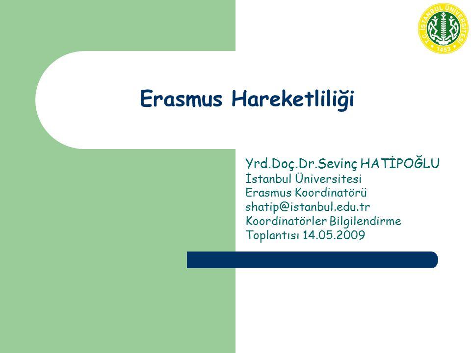 Erasmus Hareketliliği Yrd.Doç.Dr.Sevinç HATİPOĞLU İstanbul Üniversitesi Erasmus Koordinatörü shatip@istanbul.edu.tr Koordinatörler Bilgilendirme Topla