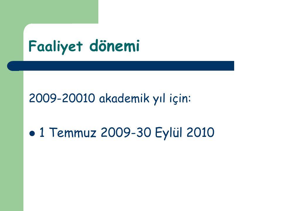 Faaliyet dönemi 2009-20010 akademik yıl için: 1 Temmuz 2009-30 Eylül 2010